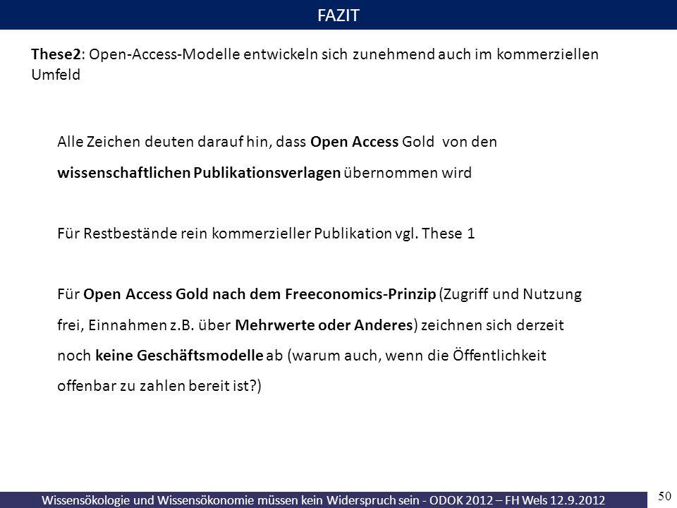 Wissensökologie und Wissensökonomie müssen kein Widerspruch sein - ODOK 2012 – FH Wels 12.9.2012 50 FAZIT These2: Open-Access-Modelle entwickeln sich