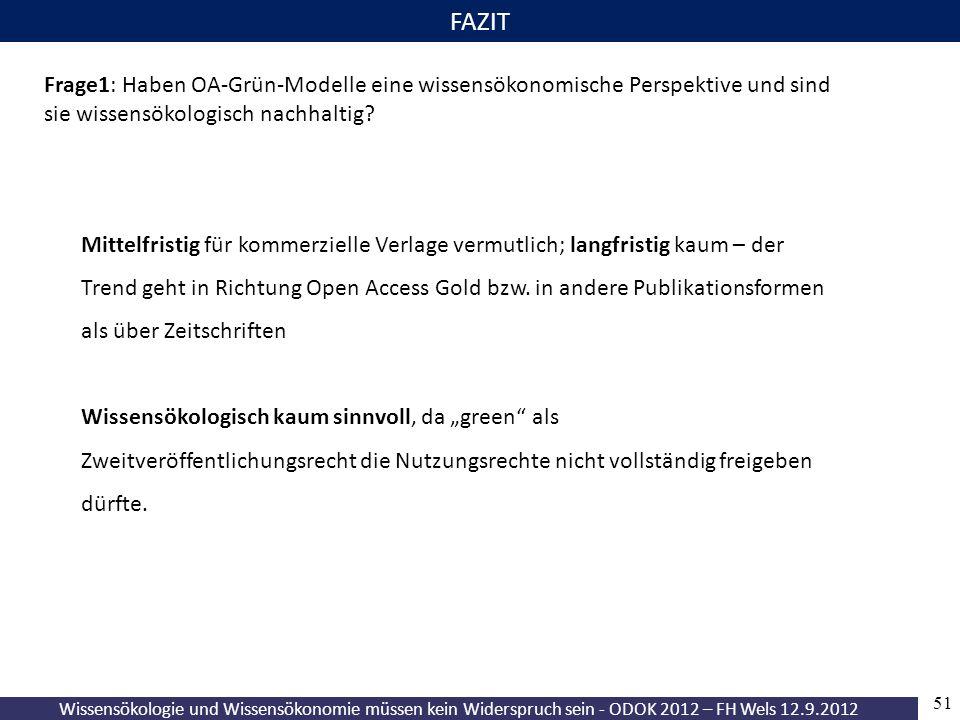 Wissensökologie und Wissensökonomie müssen kein Widerspruch sein - ODOK 2012 – FH Wels 12.9.2012 51 FAZIT Frage1: Haben OA-Grün-Modelle eine wissensökonomische Perspektive und sind sie wissensökologisch nachhaltig.