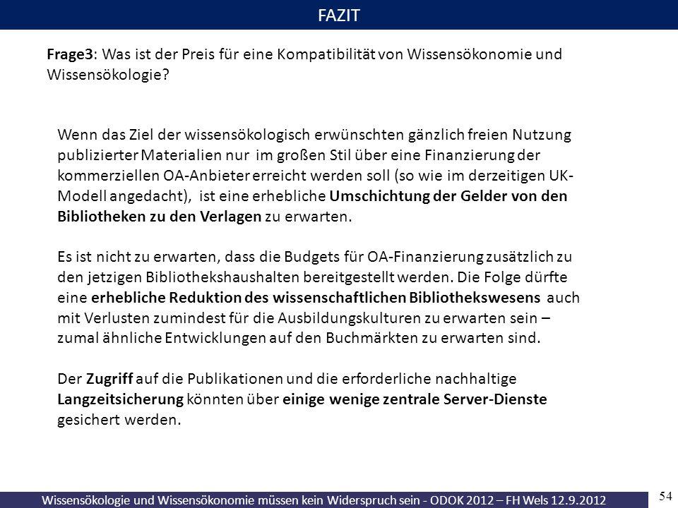 Wissensökologie und Wissensökonomie müssen kein Widerspruch sein - ODOK 2012 – FH Wels 12.9.2012 54 FAZIT Frage3: Was ist der Preis für eine Kompatibilität von Wissensökonomie und Wissensökologie.