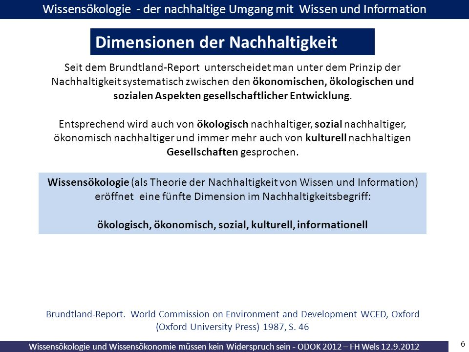 6 Wissensökologie und Wissensökonomie müssen kein Widerspruch sein - ODOK 2012 – FH Wels 12.9.2012 Wissensökologie - der nachhaltige Umgang mit Wissen