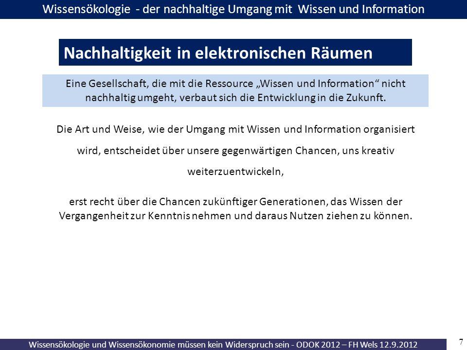 7 Wissensökologie und Wissensökonomie müssen kein Widerspruch sein - ODOK 2012 – FH Wels 12.9.2012 Wissensökologie - der nachhaltige Umgang mit Wissen