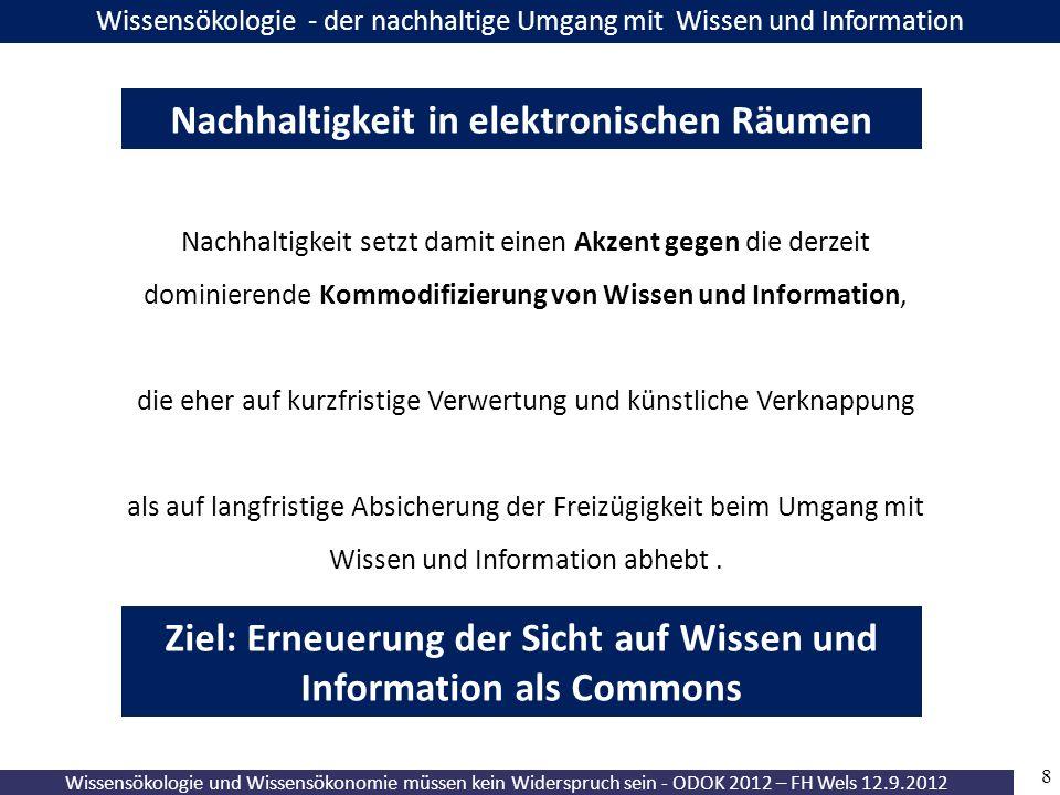 19 Wissensökologie und Wissensökonomie müssen kein Widerspruch sein - ODOK 2012 – FH Wels 12.9.2012 mit ganz anderen Nutzungsrechten durch die es zu einer Ware mit privaten Eigentums- und Ausschließungsrechten werden kann.