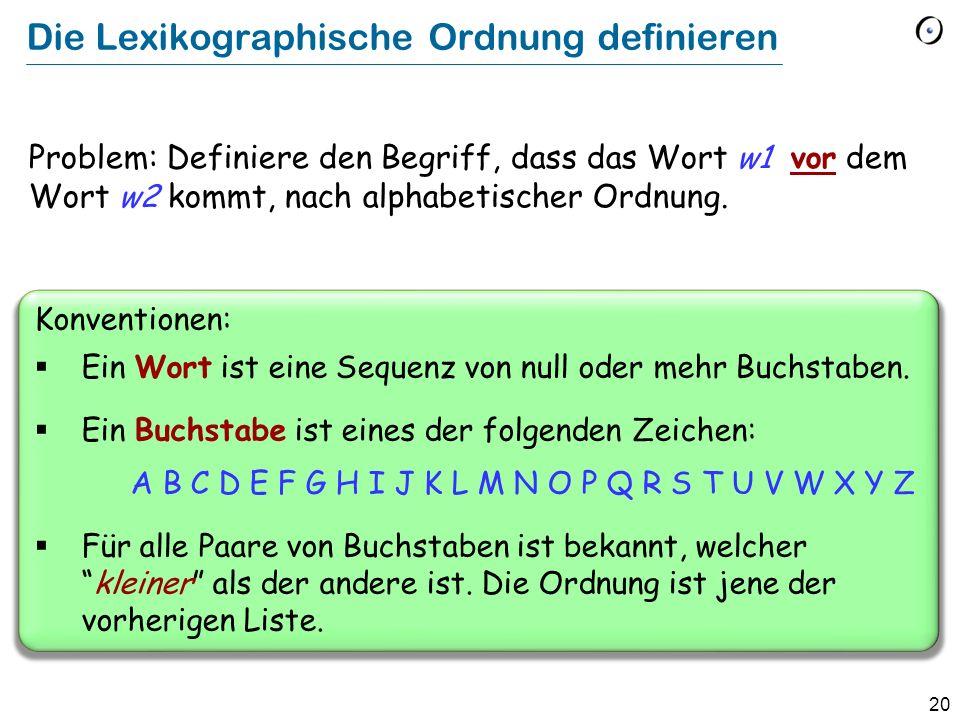 20 Die Lexikographische Ordnung definieren Problem: Definiere den Begriff, dass das Wort w1 vor dem Wort w2 kommt, nach alphabetischer Ordnung. Konven