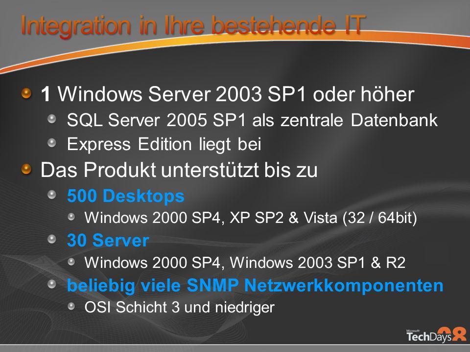 1 Windows Server 2003 SP1 oder höher SQL Server 2005 SP1 als zentrale Datenbank Express Edition liegt bei Das Produkt unterstützt bis zu 500 Desktops Windows 2000 SP4, XP SP2 & Vista (32 / 64bit) 30 Server Windows 2000 SP4, Windows 2003 SP1 & R2 beliebig viele SNMP Netzwerkkomponenten OSI Schicht 3 und niedriger