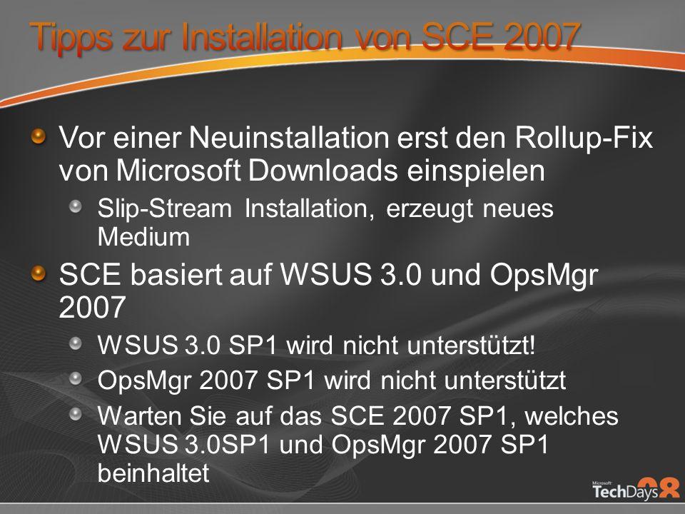 Vor einer Neuinstallation erst den Rollup-Fix von Microsoft Downloads einspielen Slip-Stream Installation, erzeugt neues Medium SCE basiert auf WSUS 3.0 und OpsMgr 2007 WSUS 3.0 SP1 wird nicht unterstützt.
