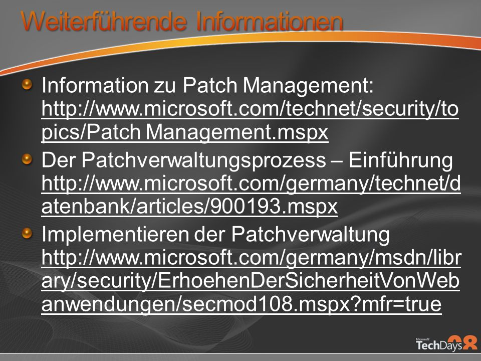 Information zu Patch Management: http://www.microsoft.com/technet/security/to pics/Patch Management.mspx Der Patchverwaltungsprozess – Einführung http