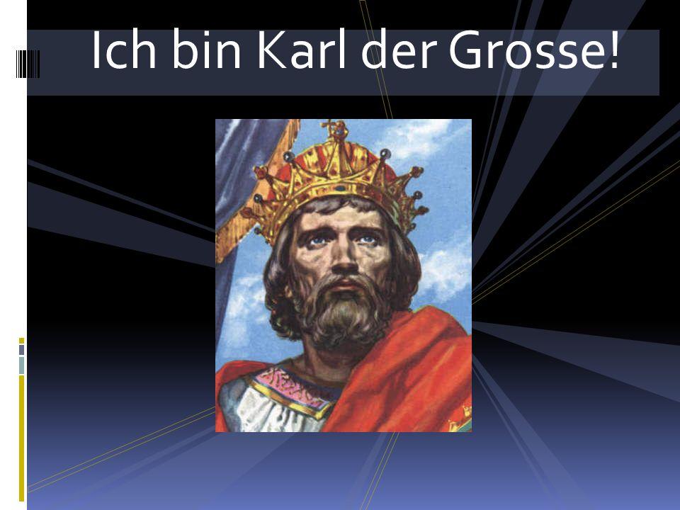 Ich bin Karl der Grosse!