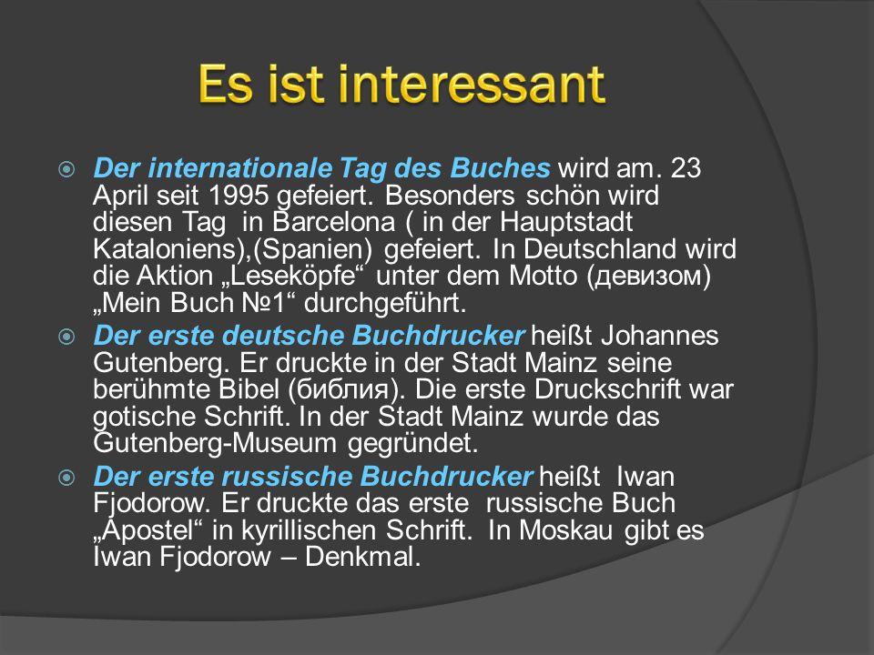 Der internationale Tag des Buches wird am. 23 April seit 1995 gefeiert. Besonders schön wird diesen Tag in Barcelona ( in der Hauptstadt Kataloniens),