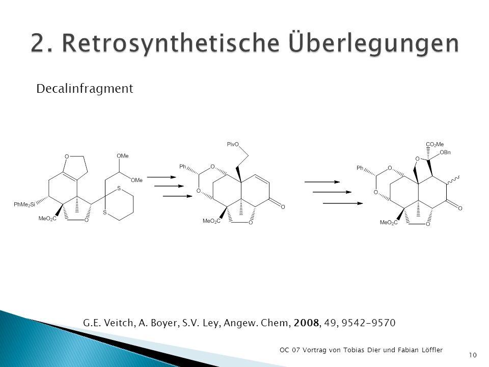 Decalinfragment OC 07 Vortrag von Tobias Dier und Fabian Löffler 10 G.E. Veitch, A. Boyer, S.V. Ley, Angew. Chem, 2008, 49, 9542-9570