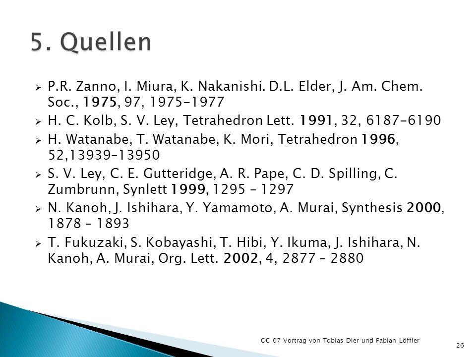 P.R. Zanno, I. Miura, K. Nakanishi. D.L. Elder, J. Am. Chem. Soc., 1975, 97, 1975-1977 H. C. Kolb, S. V. Ley, Tetrahedron Lett. 1991, 32, 6187-6190 H.