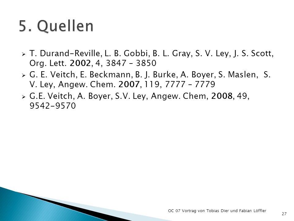 T. Durand-Reville, L. B. Gobbi, B. L. Gray, S. V. Ley, J. S. Scott, Org. Lett. 2002, 4, 3847 – 3850 G. E. Veitch, E. Beckmann, B. J. Burke, A. Boyer,