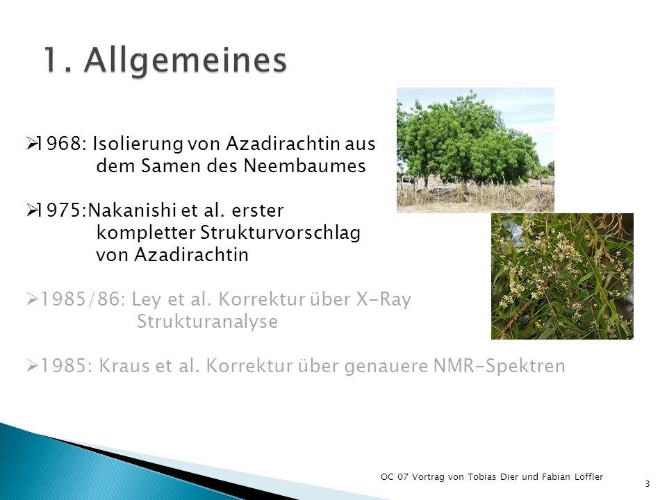1968: Isolierung von Azadirachtin aus dem Samen des Neembaumes 1975:Nakanishi et al. erster kompletter Strukturvorschlag von Azadirachtin 1985/86: Ley