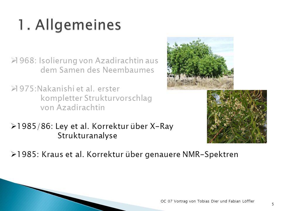 OC 07 Vortrag von Tobias Dier und Fabian Löffler 5 1968: Isolierung von Azadirachtin aus dem Samen des Neembaumes 1975:Nakanishi et al. erster komplet