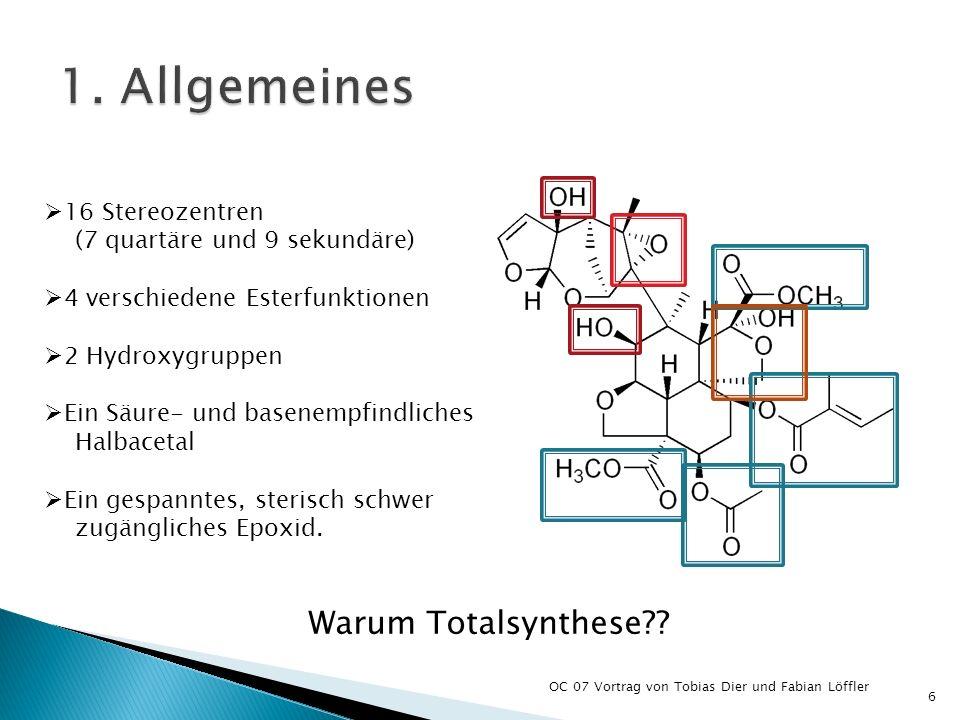 OC 07 Vortrag von Tobias Dier und Fabian Löffler 6 16 Stereozentren (7 quartäre und 9 sekundäre) 4 verschiedene Esterfunktionen 2 Hydroxygruppen Ein S