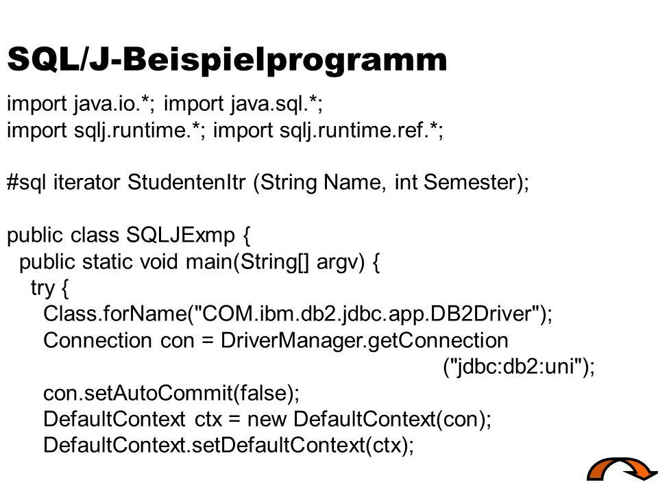 SQL/J-Beispielprogramm import java.io.*; import java.sql.*; import sqlj.runtime.*; import sqlj.runtime.ref.*; #sql iterator StudentenItr (String Name,
