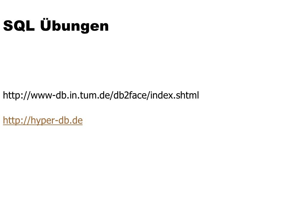 SQL Übungen http://www-db.in.tum.de/db2face/index.shtml http://hyper-db.de