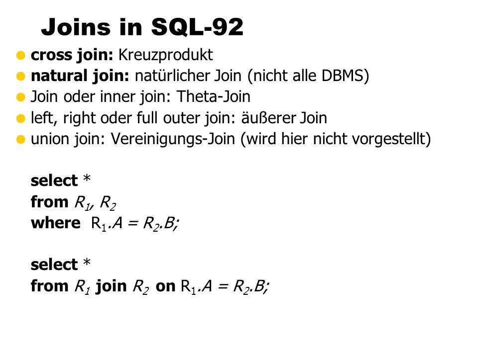 Joins in SQL-92 cross join: Kreuzprodukt natural join: natürlicher Join (nicht alle DBMS) Join oder inner join: Theta-Join left, right oder full outer