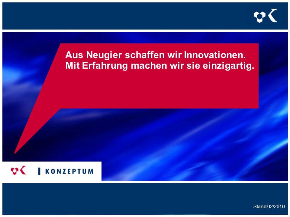 Aus Neugier schaffen wir Innovationen. Mit Erfahrung machen wir sie einzigartig. Stand 02/2010