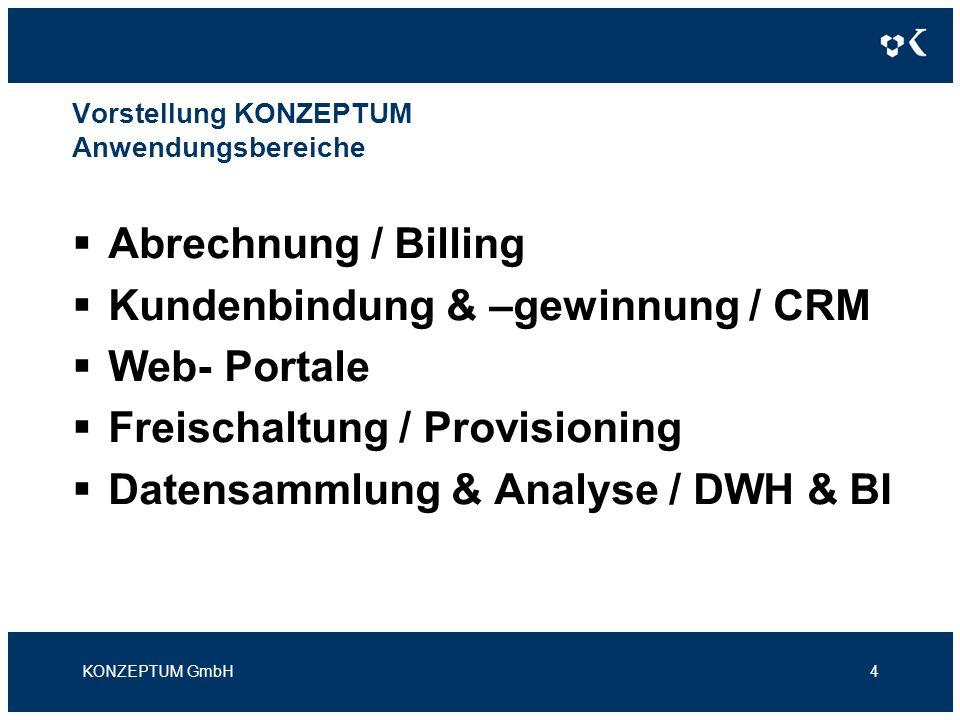 Vorstellung KONZEPTUM Anwendungsbereiche Abrechnung / Billing Kundenbindung & –gewinnung / CRM Web- Portale Freischaltung / Provisioning Datensammlung & Analyse / DWH & BI KONZEPTUM GmbH4
