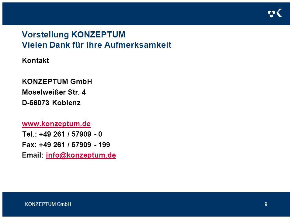 Vorstellung KONZEPTUM Vielen Dank für Ihre Aufmerksamkeit Kontakt KONZEPTUM GmbH Moselweißer Str. 4 D-56073 Koblenz www.konzeptum.de Tel.: +49 261 / 5