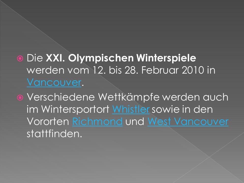 Die XXI. Olympischen Winterspiele werden vom 12. bis 28. Februar 2010 in Vancouver. Vancouver Verschiedene Wettkämpfe werden auch im Wintersportort Wh