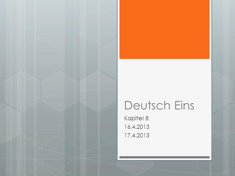 Deutsch Eins Kapitel 8 16.4.2013 17.4.2013