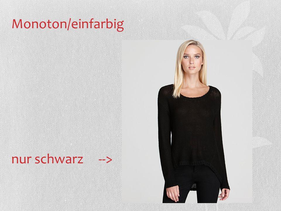 Monoton/einfarbig nur schwarz -->