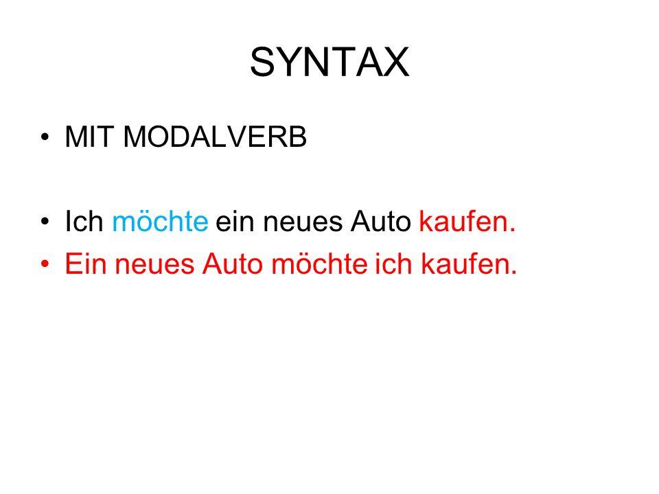 SYNTAX MIT MODALVERB Ich möchte ein neues Auto kaufen. Ein neues Auto möchte ich kaufen.