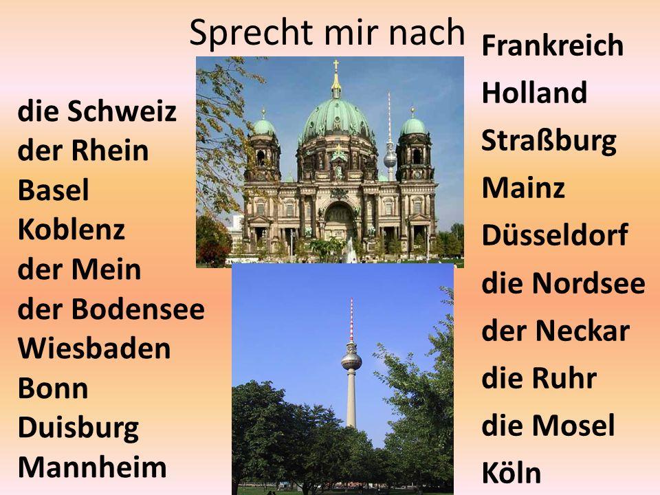 Sprecht mir nach die Schweiz der Rhein Basel Koblenz der Mein der Bodensee Wiesbaden Bonn Duisburg Mannheim Frankreich Holland Straßburg Mainz Düsseld