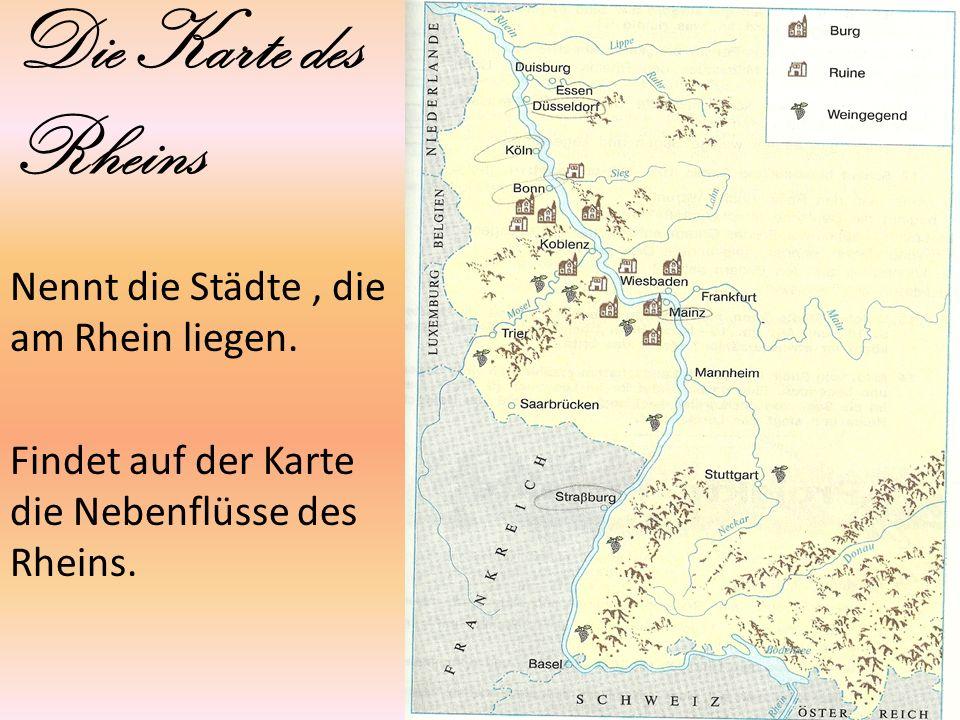 Die Karte des Rheins Nennt die Städte, die am Rhein liegen. Findet auf der Karte die Nebenflüsse des Rheins.