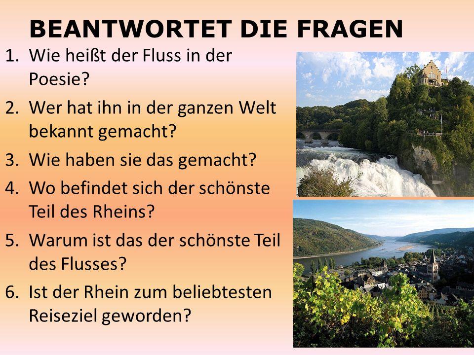 BEANTWORTET DIE FRAGEN 1.Wie heißt der Fluss in der Poesie? 2.Wer hat ihn in der ganzen Welt bekannt gemacht? 3.Wie haben sie das gemacht? 4.Wo befind