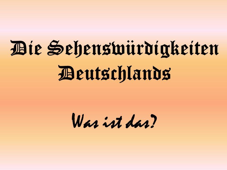 Die Sehenswürdigkeiten Deutschlands Was ist das?