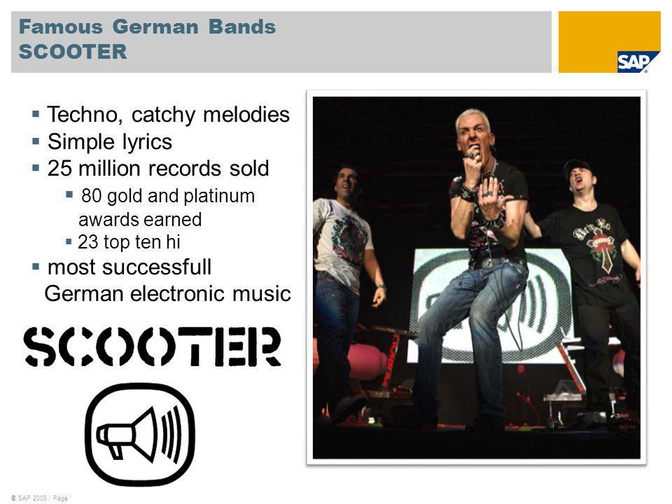 ©SAP 2009 / Page 17 Famous German Bands SCOOTER Techno, catchy melodies Simple lyrics 25 million records sold 80 gold and platinum xlawards earned 23 top ten hi most successfull ffGerman electronic music