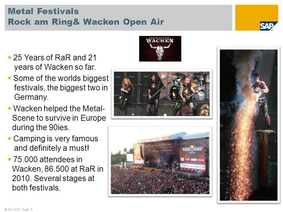 ©SAP 2009 / Page 19 Metal Festivals Rock am Ring& Wacken Open Air 25 Years of RaR and 21 years of Wacken so far.
