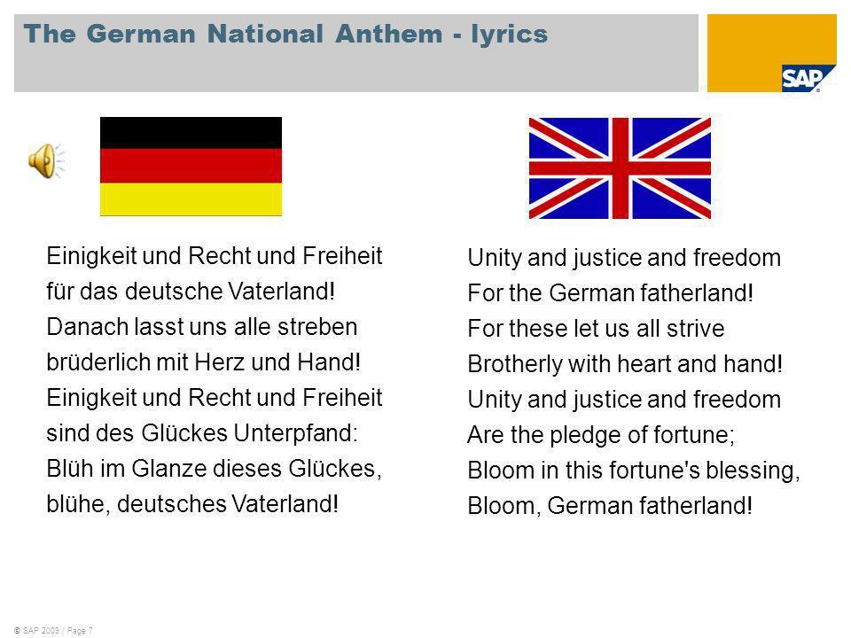 ©SAP 2009 / Page 7 The German National Anthem - lyrics Einigkeit und Recht und Freiheit für das deutsche Vaterland! Danach lasst uns alle streben brüd