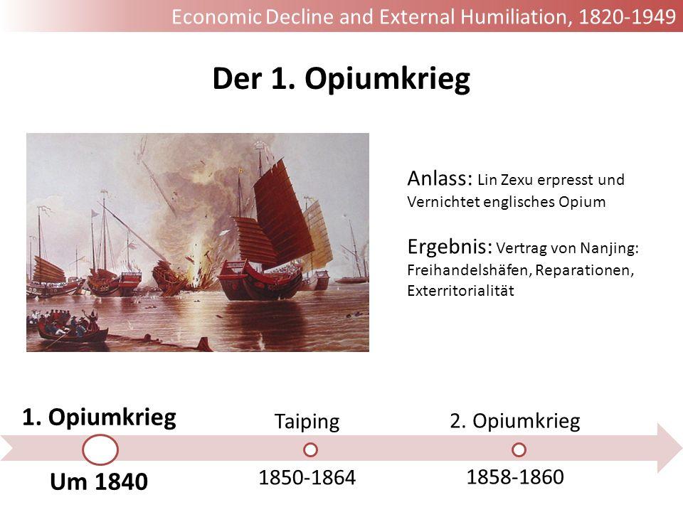 Der 1. Opiumkrieg 1. Opiumkrieg Um 1840 Taiping 1850-1864 2. Opiumkrieg 1858-1860 Anlass: Lin Zexu erpresst und Vernichtet englisches Opium Ergebnis: