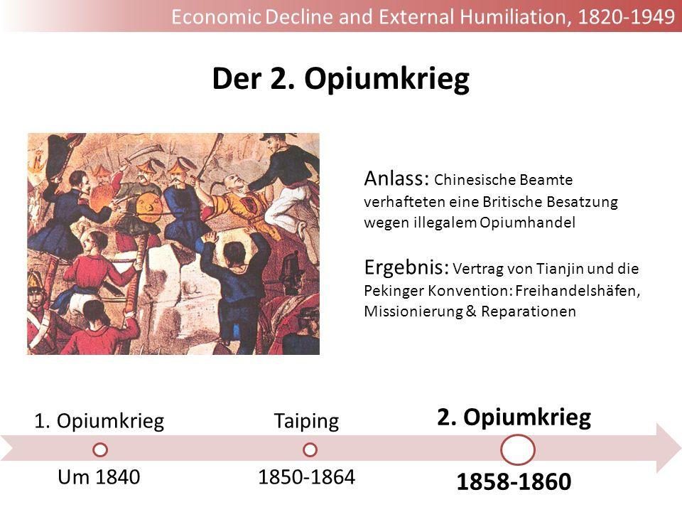 Der 2. Opiumkrieg 1. Opiumkrieg Um 1840 Taiping 1850-1864 2. Opiumkrieg 1858-1860 Anlass: Chinesische Beamte verhafteten eine Britische Besatzung wege