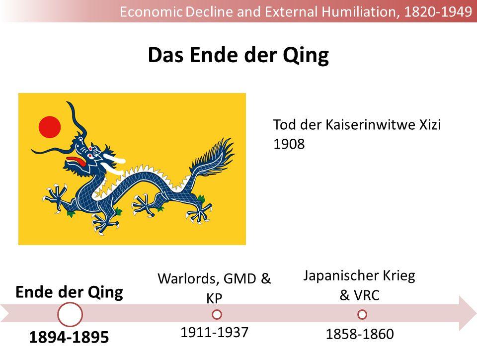 Ende der Qing 1894-1895 Warlords, GMD & KP 1911-1937 Japanischer Krieg & VRC Um 1900 Warlords, GMD & KP 1928 gründet Jiang Kai-Shek die Guomindang-Regierung in Nanjing 1934 beginnt die KP den langen Marsch Economic Decline and External Humiliation, 1820-1949