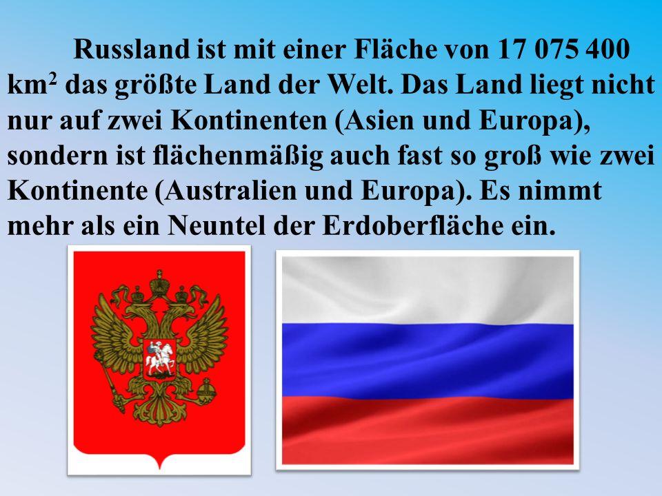 Russland ist mit einer Fläche von 17 075 400 km 2 das größte Land der Welt.