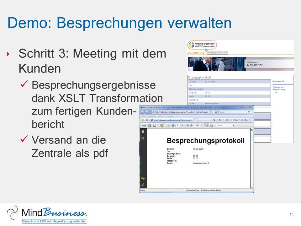 Demo: Besprechungen verwalten Schritt 3: Meeting mit dem Kunden Besprechungsergebnisse dank XSLT Transformation zum fertigen Kunden- bericht Versand a