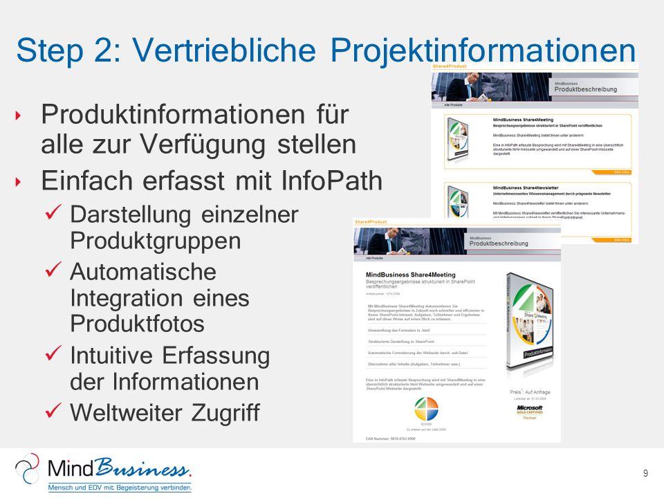 Step 2: Vertriebliche Projektinformationen Produktinformationen für alle zur Verfügung stellen Einfach erfasst mit InfoPath Darstellung einzelner Prod