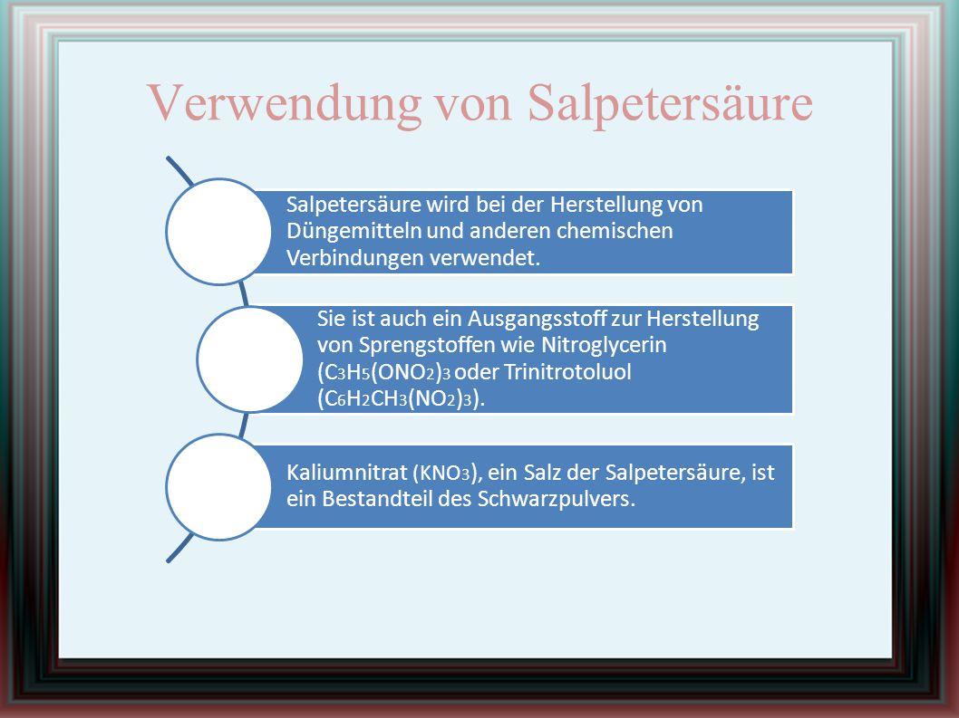 Verwendung von Salpetersäure Salpetersäure wird bei der Herstellung von Düngemitteln und anderen chemischen Verbindungen verwendet. Sie ist auch ein A
