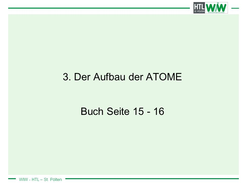 WIW - HTL – St. Pölten 3. Der Aufbau der ATOME Buch Seite 15 - 16