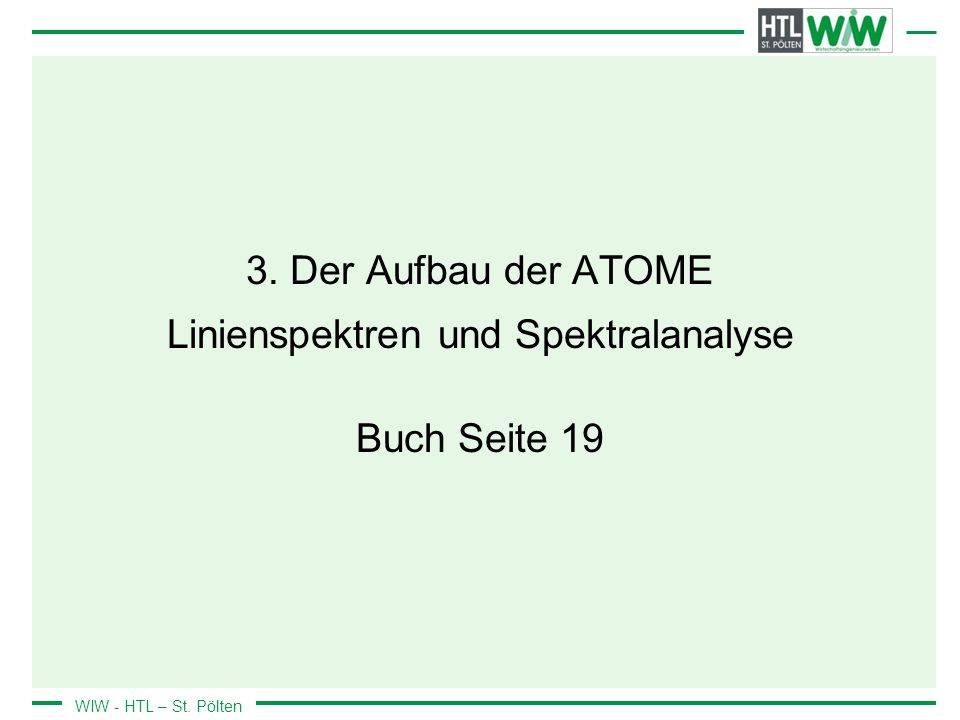 WIW - HTL – St. Pölten 3. Der Aufbau der ATOME Linienspektren und Spektralanalyse Buch Seite 19