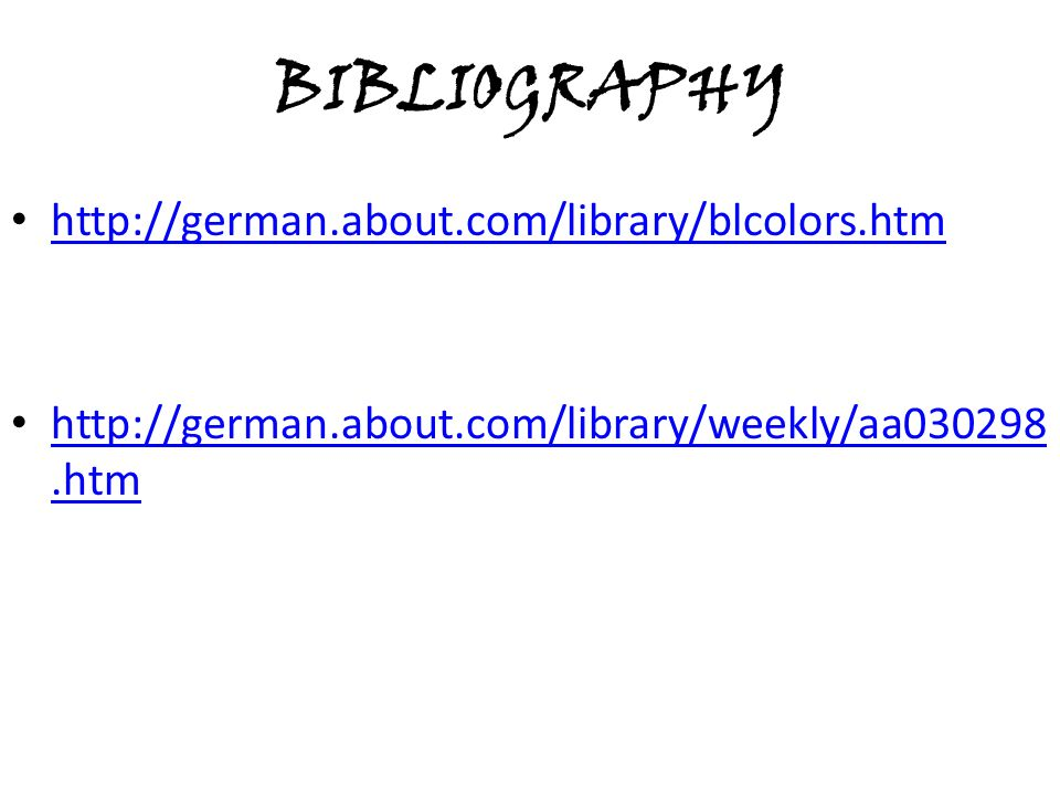 BIBLIOGRAPHY http://german.about.com/library/blcolors.htm http://german.about.com/library/weekly/aa030298.htm http://german.about.com/library/weekly/a