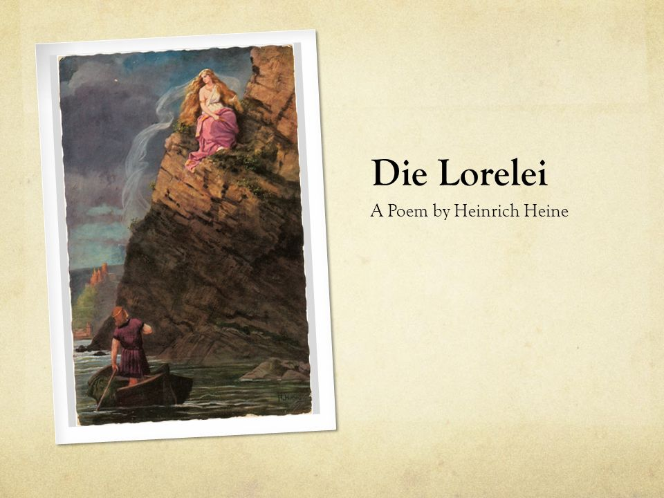 One of the most famous of Heine s poems was Die Lorelei (The Loreley ); published in 1827.