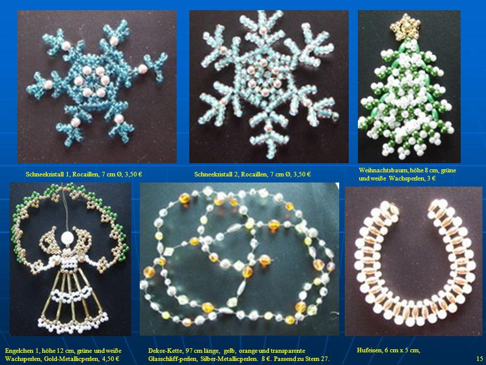 Schneekristall 1, Rocaillen, 7 cm Ø, 3,50 Schneekristall 2, Rocaillen, 7 cm Ø, 3,50 Weihnachtsbaum, höhe 8 cm, grüne und weiße Wachsperlen, 3 Engelche