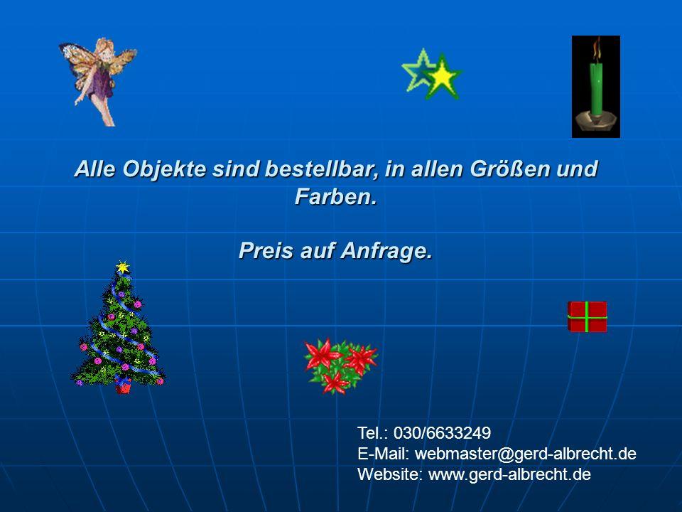 Alle Objekte sind bestellbar, in allen Größen und Farben. Preis auf Anfrage. Tel.: 030/6633249 E-Mail: webmaster@gerd-albrecht.de Website: www.gerd-al