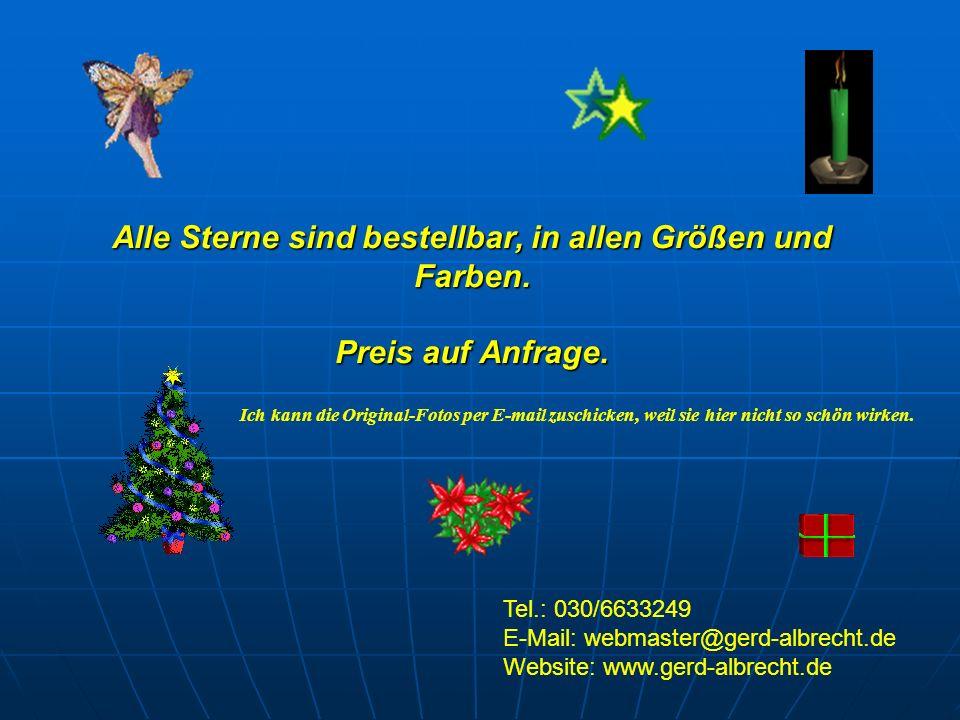 Alle Sterne sind bestellbar, in allen Größen und Farben. Preis auf Anfrage. Tel.: 030/6633249 E-Mail: webmaster@gerd-albrecht.de Website: www.gerd-alb