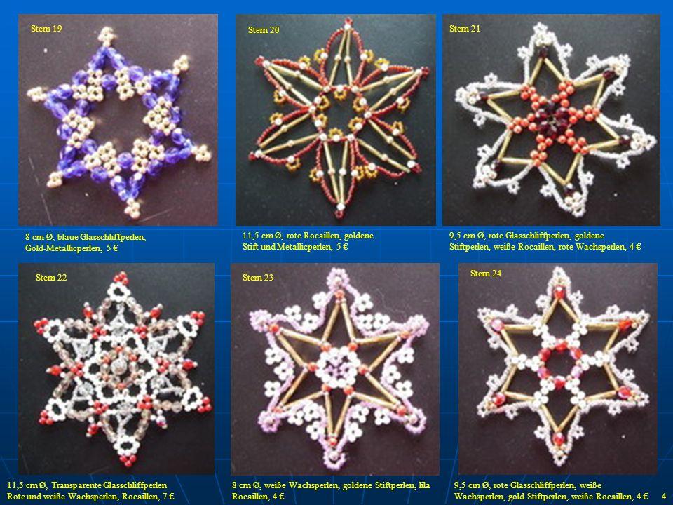 Stern 19 Stern 20 Stern 21 Stern 22Stern 23 Stern 24 8 cm Ø, blaue Glasschliffperlen, Gold-Metallicperlen, 5 11,5 cm Ø, rote Rocaillen, goldene Stift
